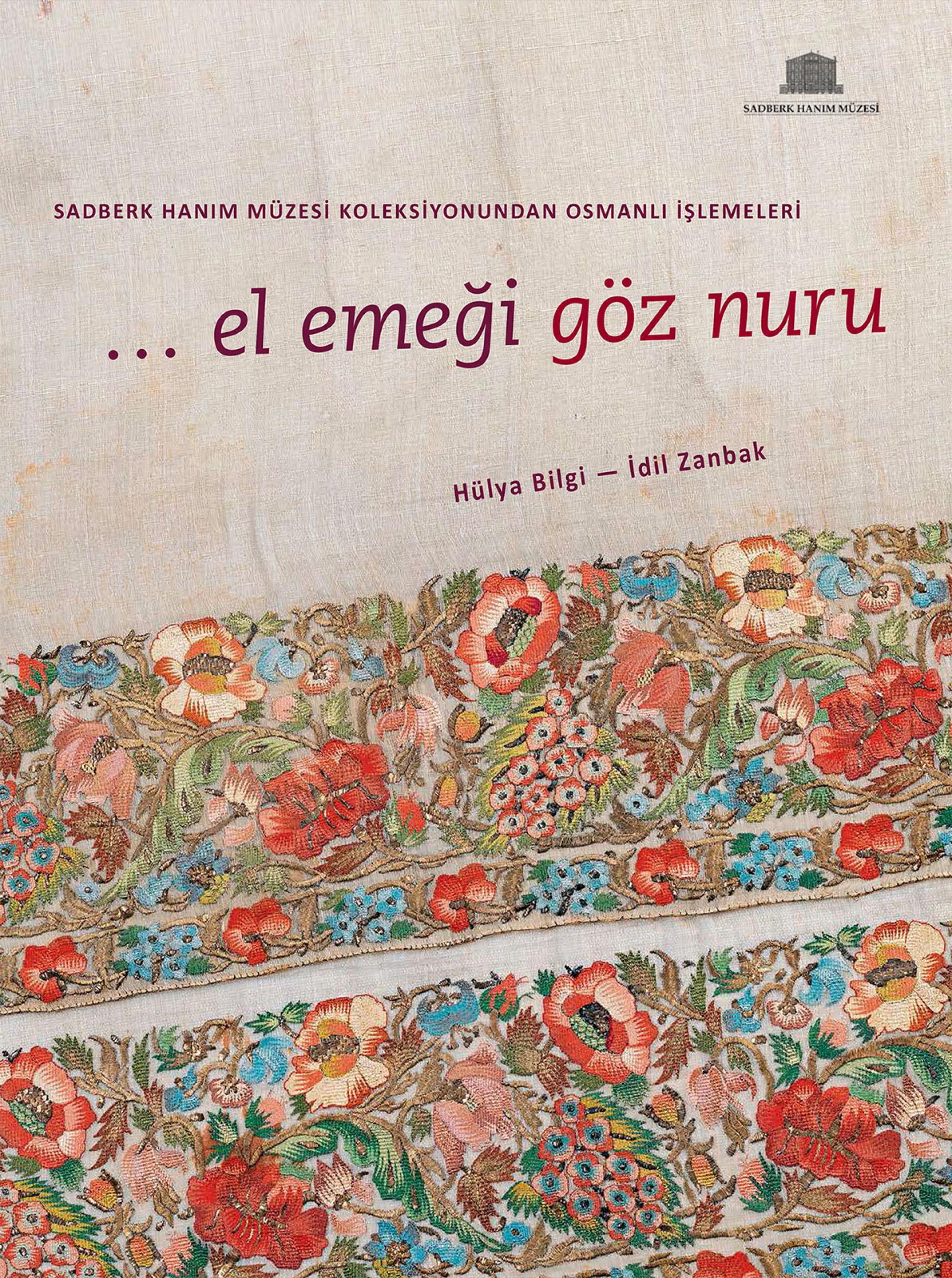 El Emeği Göz Nuru - Sadberk Hanım Müzesi Koleksiyonundan Osmanlı İşlemeleri - KİTAPLAR - Sadberk Hanım Müzesi