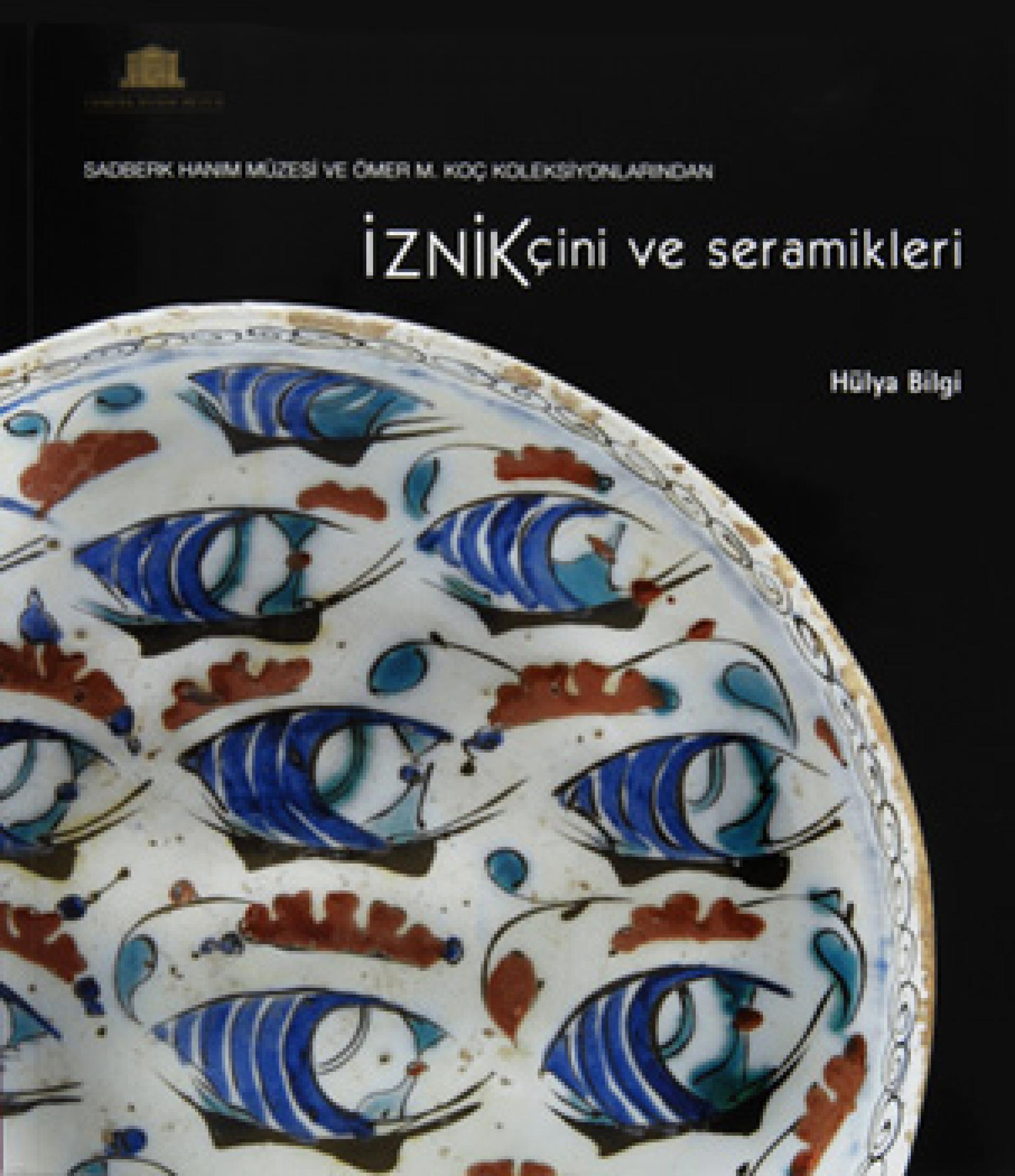 İznik Çini ve Seramikleri - Sadberk Hanım Müzesi ve Ömer M. Koç Koleksiyonlarından - BOOKS - Sadberk Hanım Museum