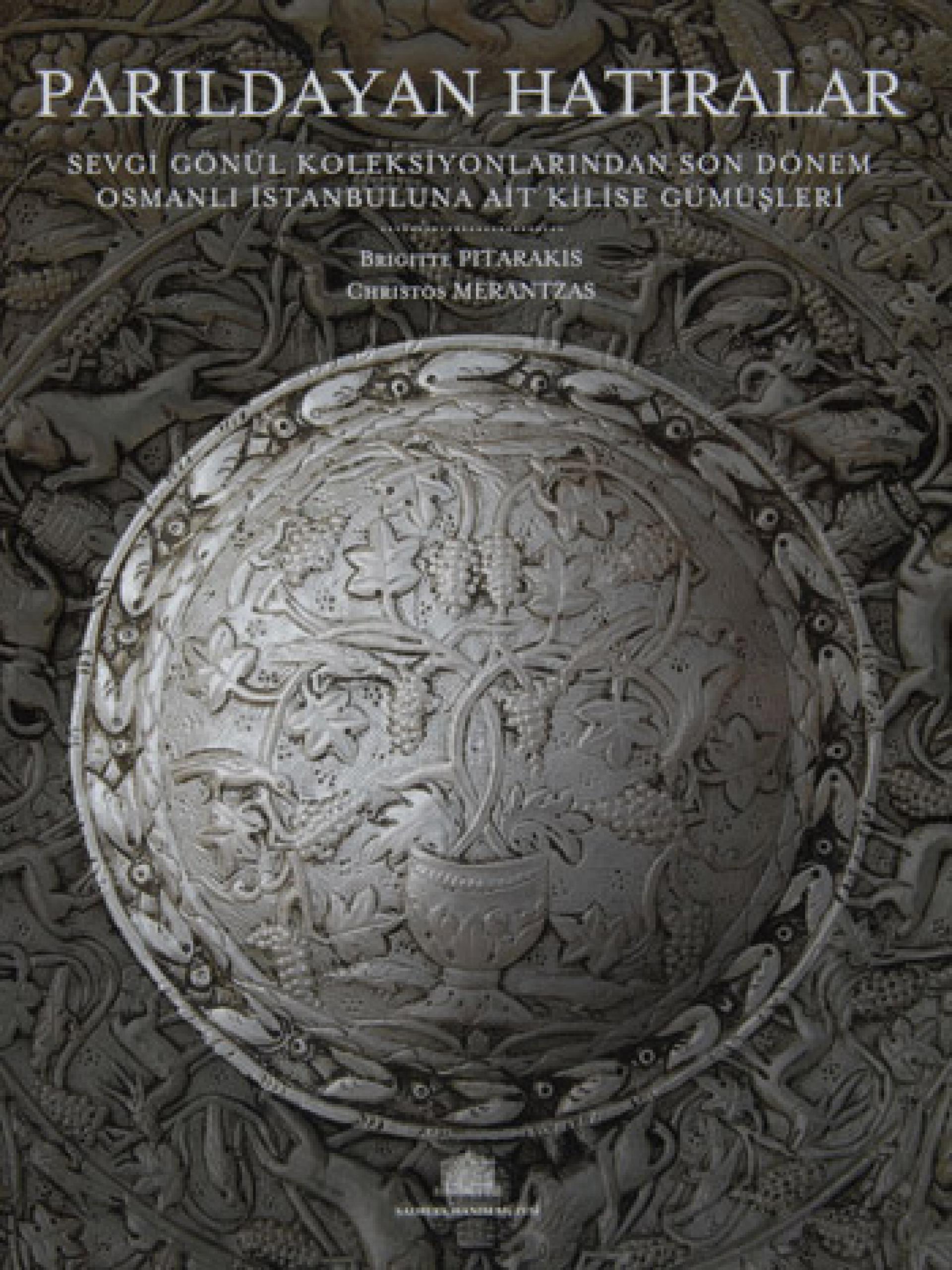 Parıldayan Hatıralar - Sevgi Gönül Koleksiyonlarından Son Dönem Osmanlı İstanbuluna Ait Kilise Gümüşleri - KİTAPLAR - Sadberk Hanım Müzesi
