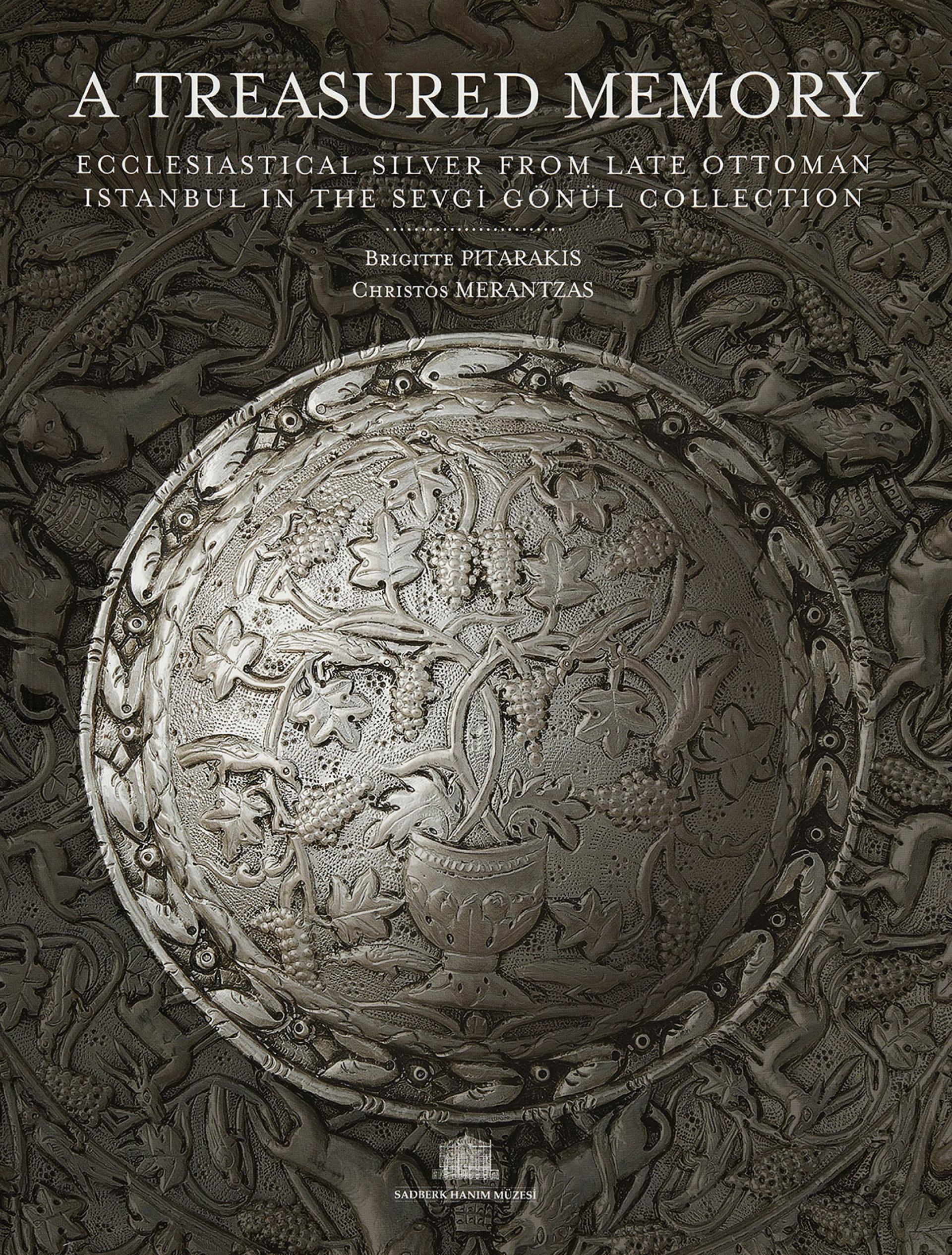 A Treasured Memory Ecclesiastical Silver From Late Ottoman Istanbul in the Sevgi Gönül Collection - BOOKS - Sadberk Hanım Museum