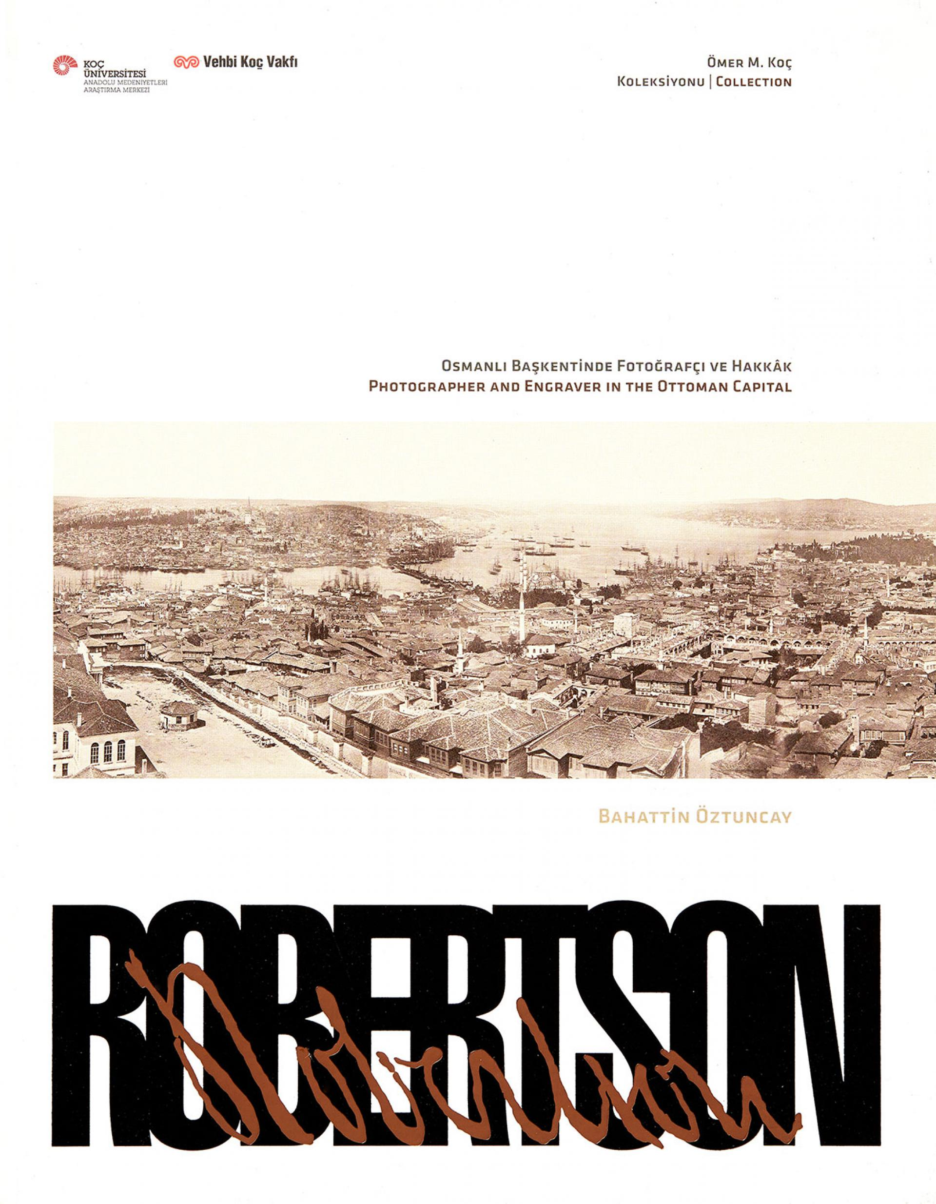 Robertson: Photographer Robertson, Photographer and Engraver in the Ottoman Capital - Ömer M. Koç Collection - BOOKS - Sadberk Hanım Museum